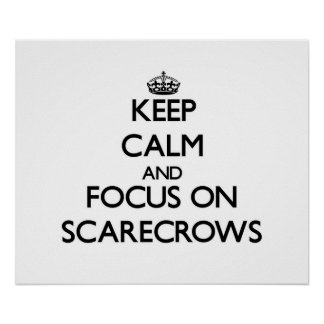 Keep Calm and focus on Scarecrows Print