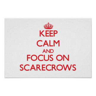 Keep Calm and focus on Scarecrows Posters