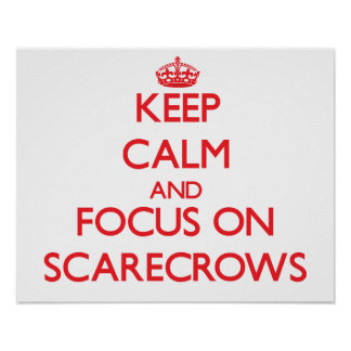 Keep Calm and focus on Scarecrows Poster
