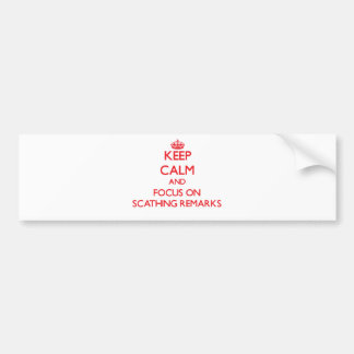 Keep Calm and focus on Scathing Remarks Bumper Stickers