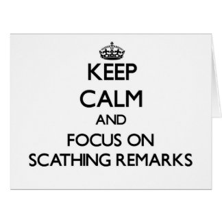 Keep Calm and focus on Scathing Remarks Large Greeting Card