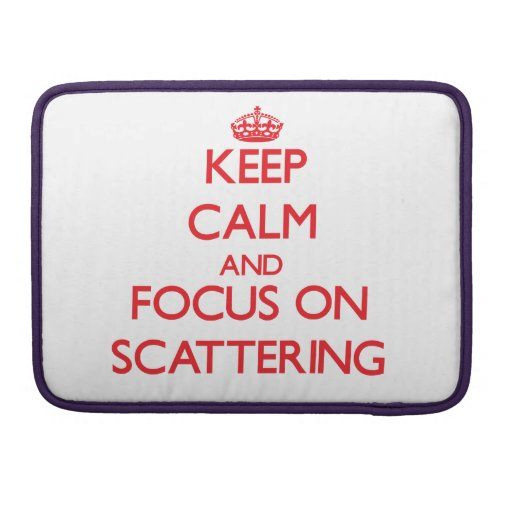 Keep Calm and focus on Scattering Sleeve For MacBook Pro
