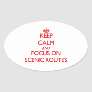 Keep Calm and focus on Scenic Routes Oval Sticker