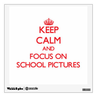 Keep Calm and focus on School Pictures Room Sticker