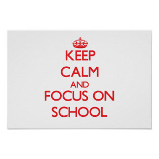 Keep Calm and focus on School Poster