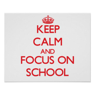 Keep Calm and focus on School Posters