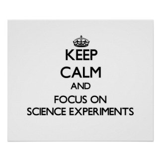 Keep Calm and focus on Science Experiments Print
