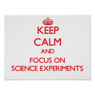 Keep Calm and focus on Science Experiments Posters