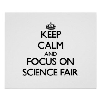 Keep Calm and focus on Science Fair Posters