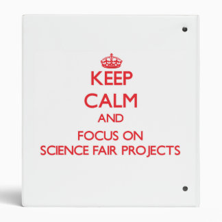 Keep Calm and focus on Science Fair Projects Vinyl Binders