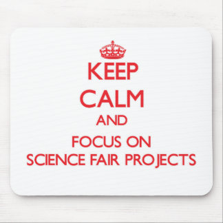 Keep Calm and focus on Science Fair Projects Mousepad