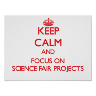 Keep Calm and focus on Science Fair Projects Print