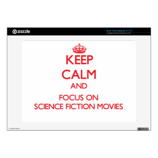 Keep Calm and focus on Science Fiction Movies Acer Chromebook Skins