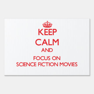 Keep Calm and focus on Science Fiction Movies Yard Signs
