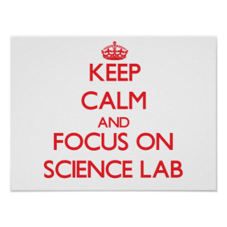 Keep Calm and focus on Science Lab Poster