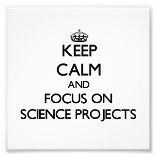 Keep Calm and focus on Science Projects Photo