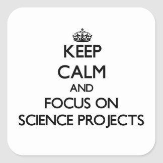 Keep Calm and focus on Science Projects Square Sticker