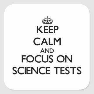 Keep Calm and focus on Science Tests Square Sticker