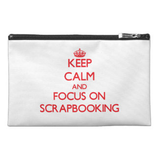 Keep calm and focus on Scrapbooking Travel Accessory Bag