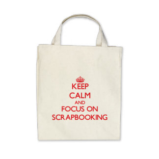 Keep calm and focus on Scrapbooking Bag