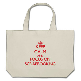 Keep Calm and focus on Scrapbooking Canvas Bags