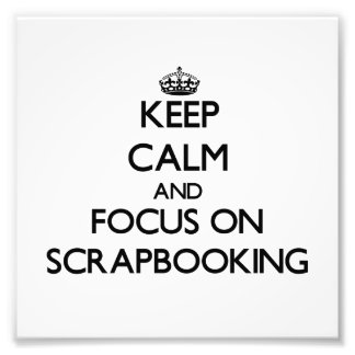 Keep Calm and focus on Scrapbooking Photo