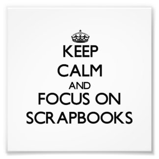 Keep Calm and focus on Scrapbooks Photograph