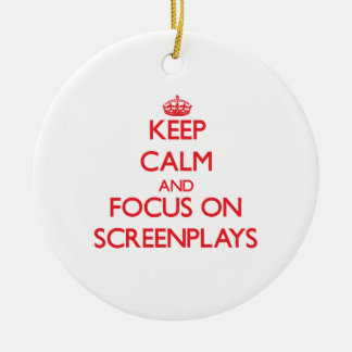 Keep Calm and focus on Screenplays Ornaments