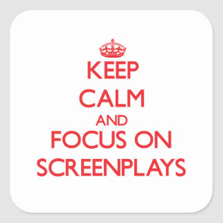 Keep Calm and focus on Screenplays Square Stickers