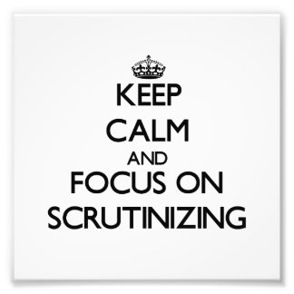 Keep Calm and focus on Scrutinizing Photo