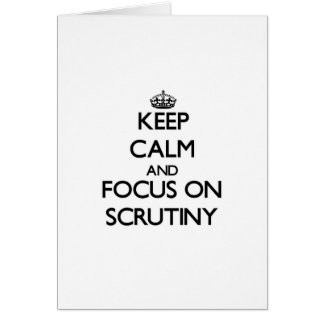 Keep Calm and focus on Scrutiny Greeting Card