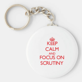 Keep Calm and focus on Scrutiny Key Chains