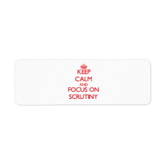 Keep Calm and focus on Scrutiny Return Address Labels