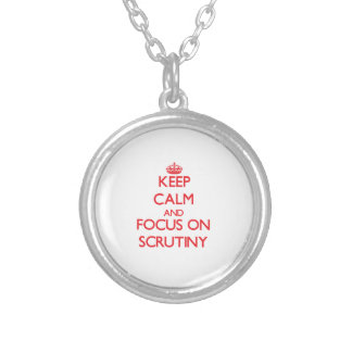 Keep Calm and focus on Scrutiny Personalized Necklace