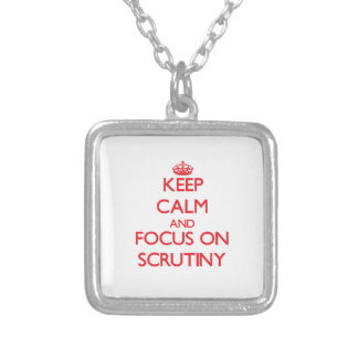 Keep Calm and focus on Scrutiny Pendant
