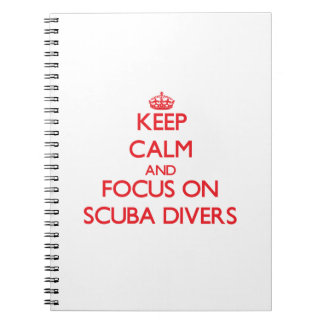 Keep Calm and focus on Scuba Divers Spiral Note Books