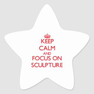 Keep calm and focus on Sculpture Stickers
