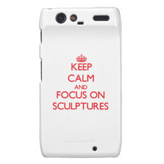 Keep Calm and focus on Sculptures Droid RAZR Covers
