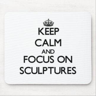 Keep Calm and focus on Sculptures Mouse Pads