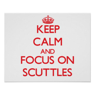 Keep Calm and focus on Scuttles Print