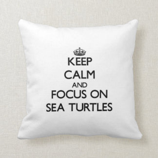 Keep calm and focus on Sea Turtles Pillows