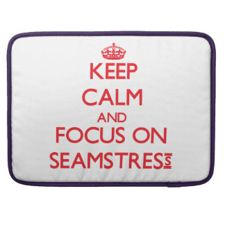 Keep Calm and focus on Seamstress Sleeves For MacBooks