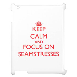 Keep Calm and focus on Seamstresses Case For The iPad