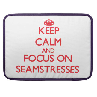 Keep Calm and focus on Seamstresses Sleeve For MacBook Pro