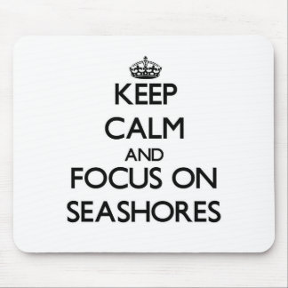 Keep Calm and focus on Seashores Mousepads