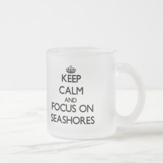 Keep Calm and focus on Seashores 10 Oz Frosted Glass Coffee Mug