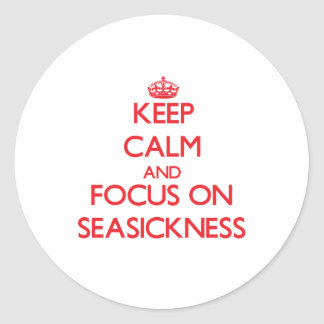 Keep Calm and focus on Seasickness Round Stickers