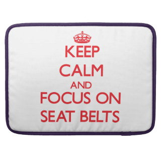 Keep Calm and focus on Seat Belts Sleeve For MacBooks