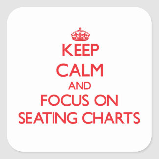 Keep Calm and focus on Seating Charts Square Stickers
