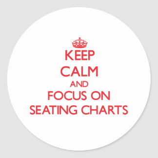 Keep Calm and focus on Seating Charts Round Sticker